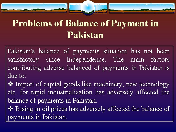 Problems of Balance of Payment in Pakistan's balance of payments situation has not been