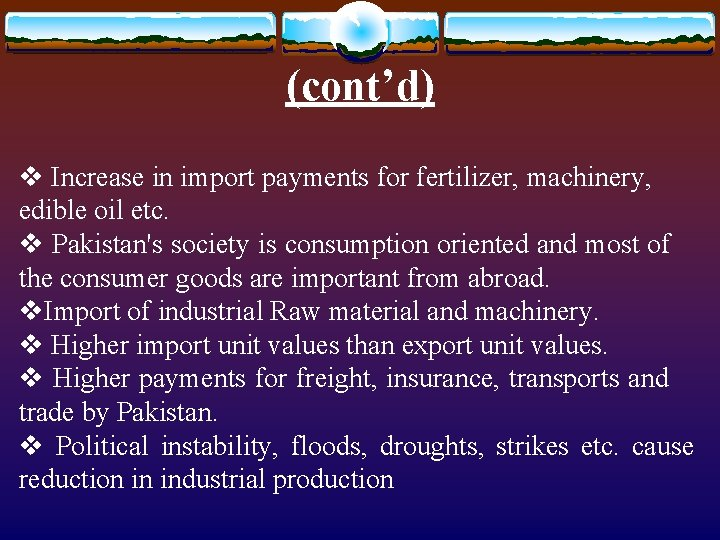(cont'd) v Increase in import payments for fertilizer, machinery, edible oil etc. v Pakistan's