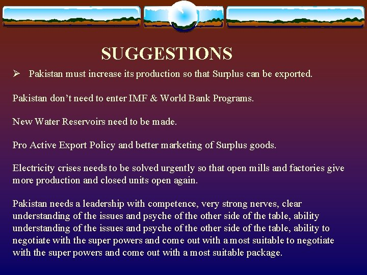 SUGGESTIONS Ø Pakistan must increase its production so that Surplus can be exported. Pakistan