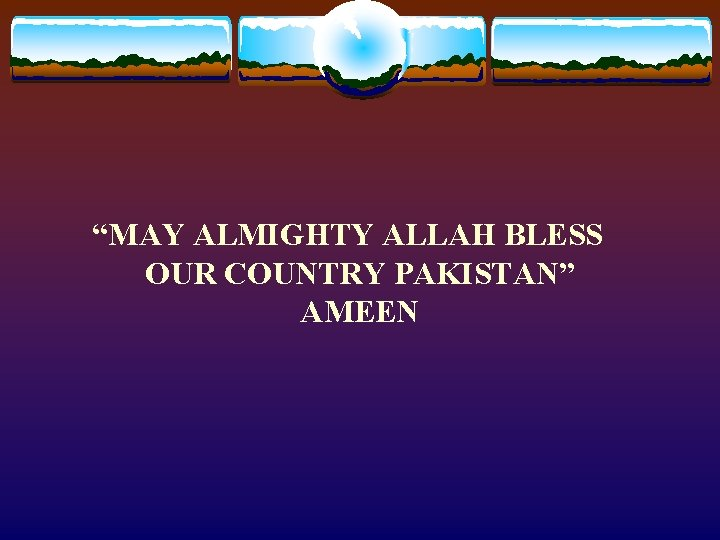 """""""MAY ALMIGHTY ALLAH BLESS OUR COUNTRY PAKISTAN"""" AMEEN"""