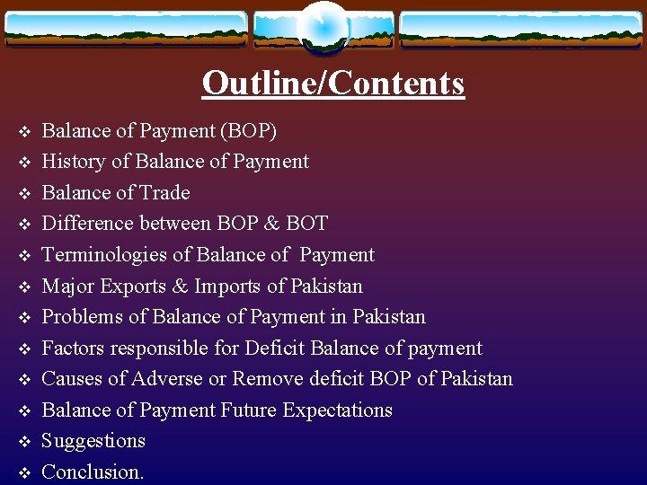 Outline/Contents v v v Balance of Payment (BOP) History of Balance of Payment Balance