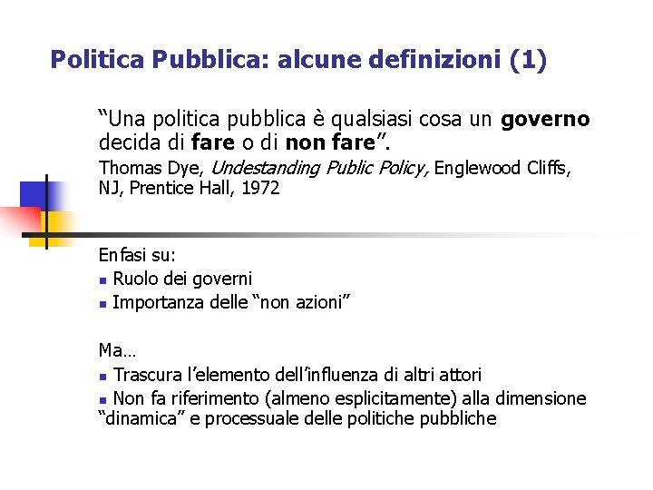 """Politica Pubblica: alcune definizioni (1) """"Una politica pubblica è qualsiasi cosa un governo decida"""