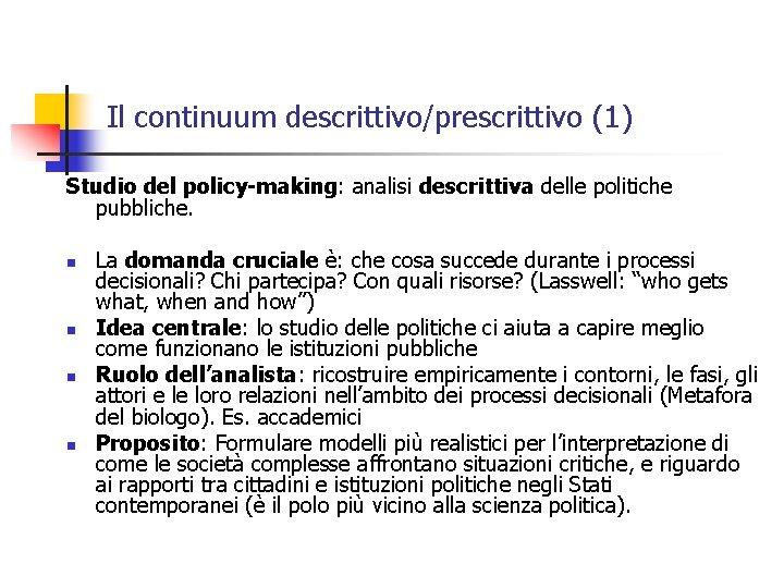 Il continuum descrittivo/prescrittivo (1) Studio del policy-making: analisi descrittiva delle politiche pubbliche. n n