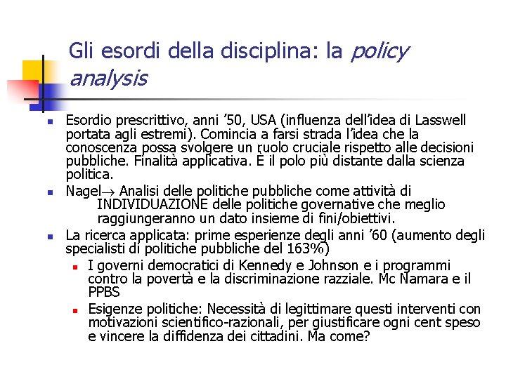 Gli esordi della disciplina: la policy analysis n n n Esordio prescrittivo, anni '