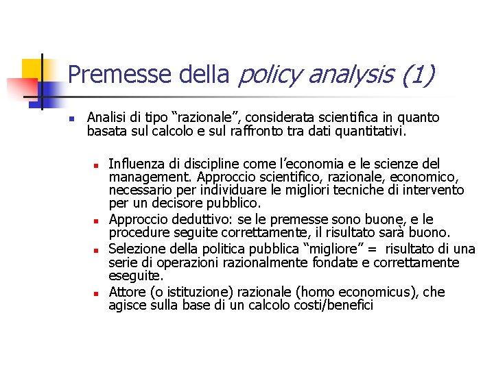 """Premesse della policy analysis (1) n Analisi di tipo """"razionale"""", considerata scientifica in quanto"""