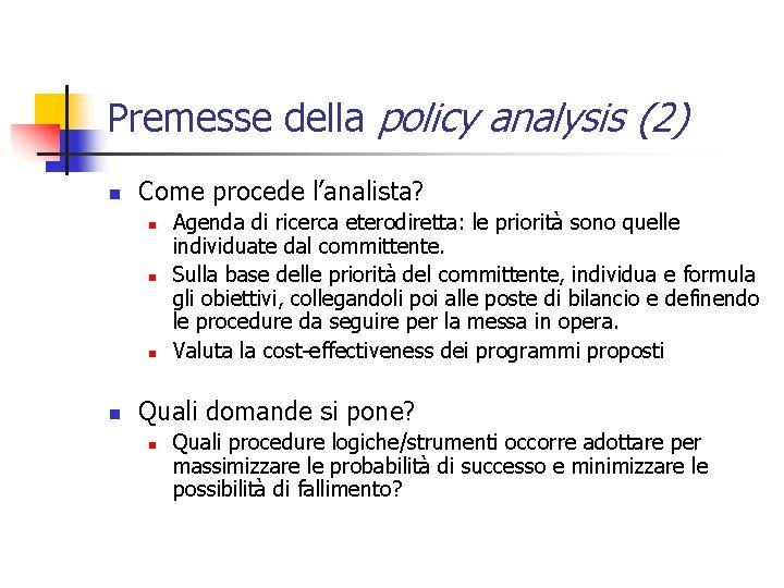 Premesse della policy analysis (2) n Come procede l'analista? n n Agenda di ricerca