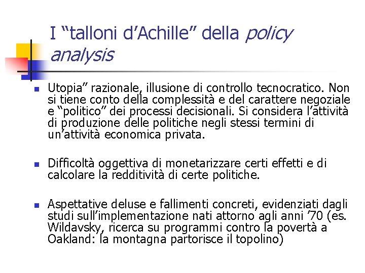 """I """"talloni d'Achille"""" della policy analysis n n n Utopia"""" razionale, illusione di controllo"""