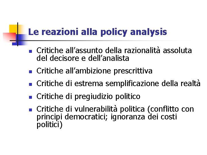Le reazioni alla policy analysis n Critiche all'assunto della razionalità assoluta del decisore e
