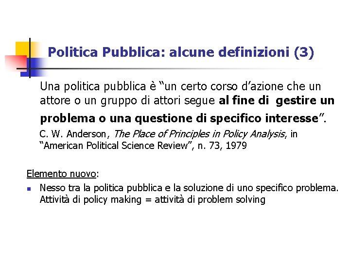 """Politica Pubblica: alcune definizioni (3) Una politica pubblica è """"un certo corso d'azione che"""