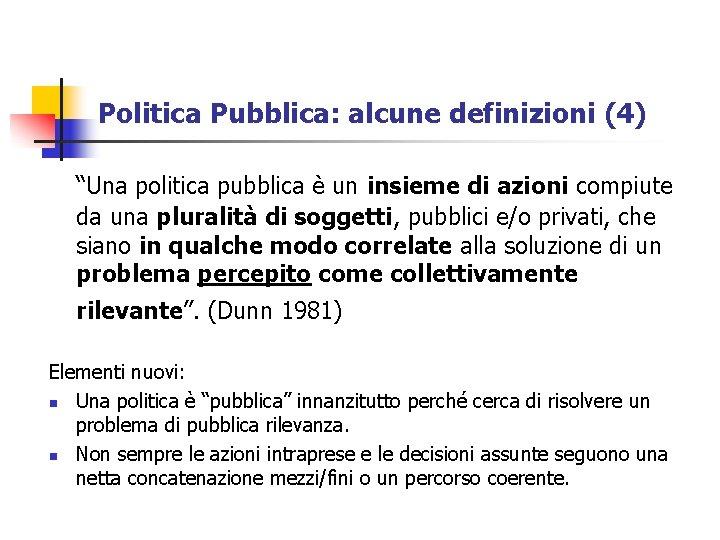 """Politica Pubblica: alcune definizioni (4) """"Una politica pubblica è un insieme di azioni compiute"""