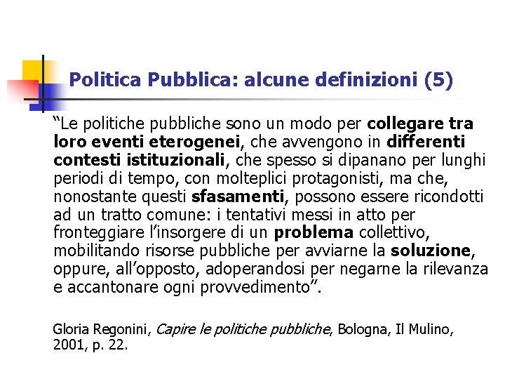 """Politica Pubblica: alcune definizioni (5) """"Le politiche pubbliche sono un modo per collegare tra"""