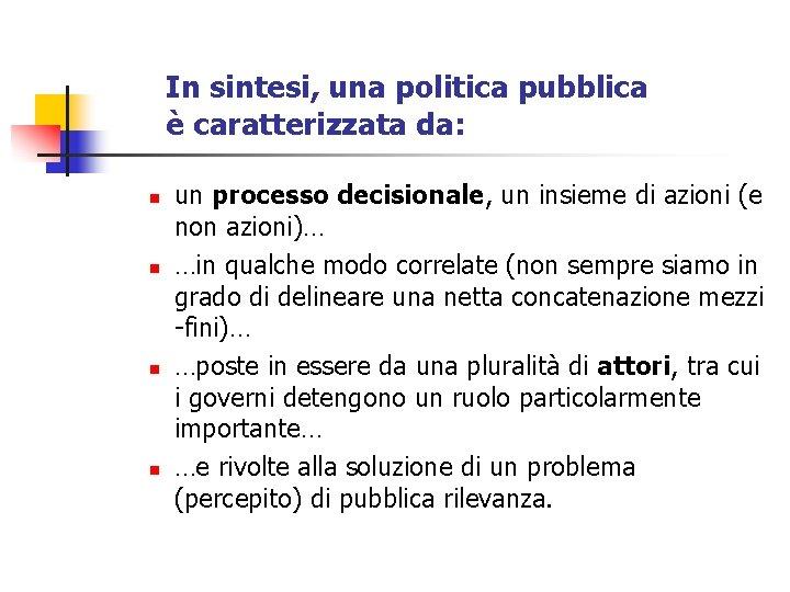 In sintesi, una politica pubblica è caratterizzata da: n n un processo decisionale, un