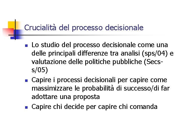 Crucialità del processo decisionale n n n Lo studio del processo decisionale come una