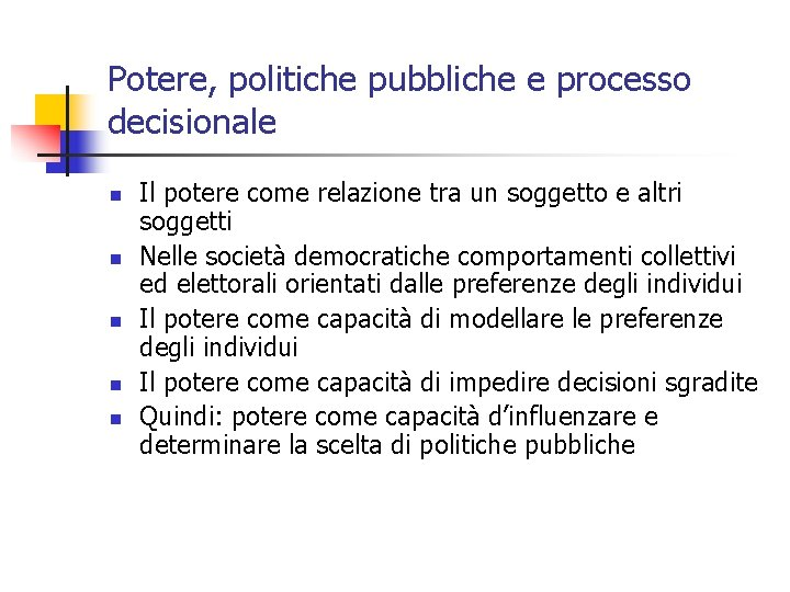 Potere, politiche pubbliche e processo decisionale n n n Il potere come relazione tra