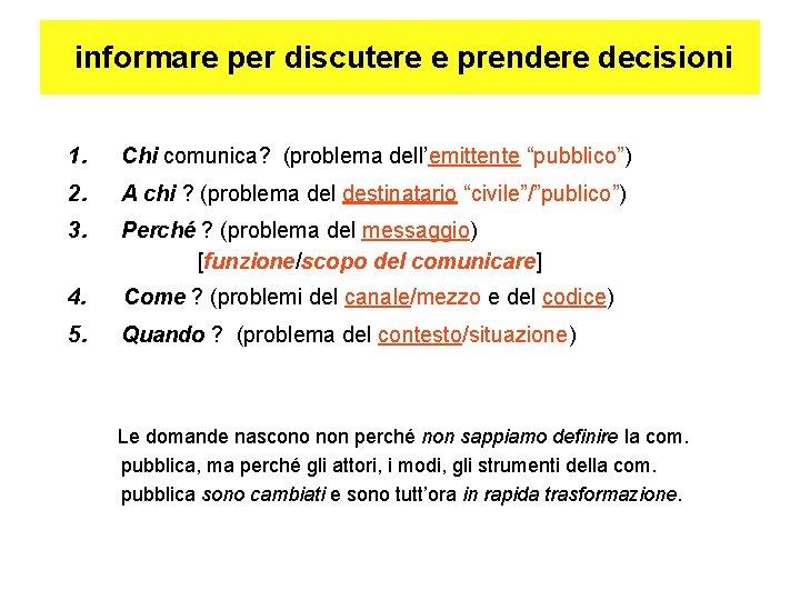 """informare per discutere e prendere decisioni 1. Chi comunica? (problema dell'emittente """"pubblico"""") 2. A"""