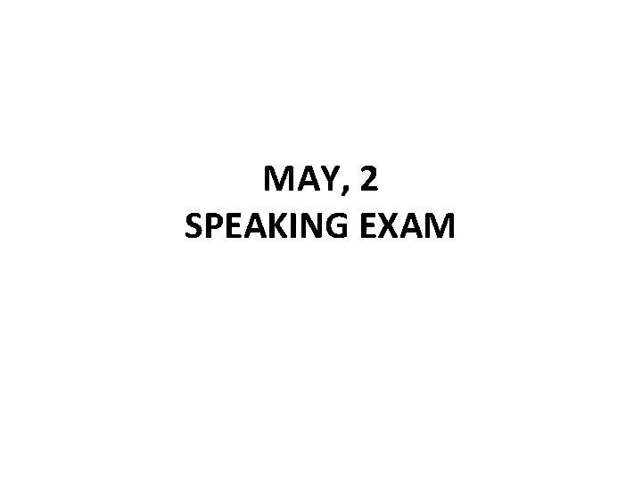 MAY, 2 SPEAKING EXAM