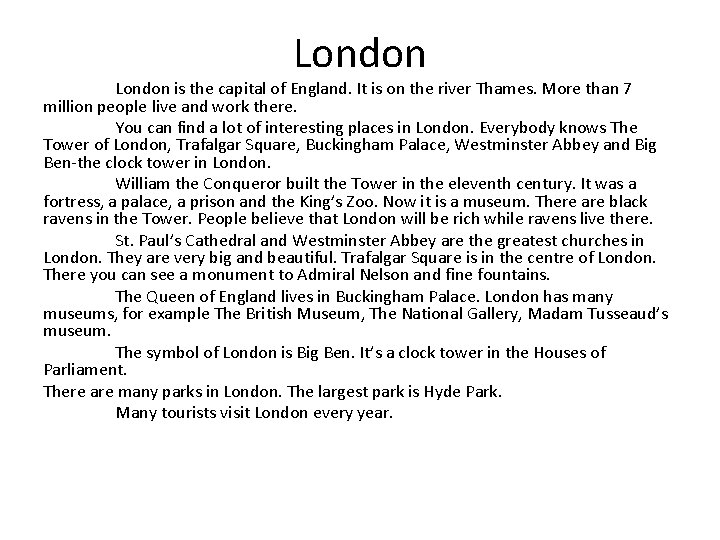 London is the capital of England. It is on the river Thames. More than