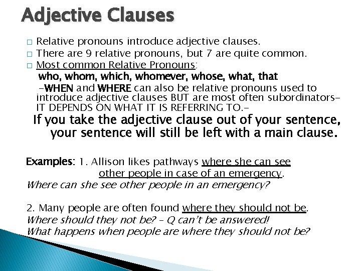 Adjective Clauses � � � Relative pronouns introduce adjective clauses. There are 9 relative