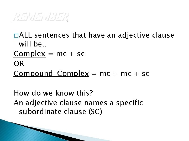 REMEMBER � ALL sentences that have an adjective clause will be. . Complex =