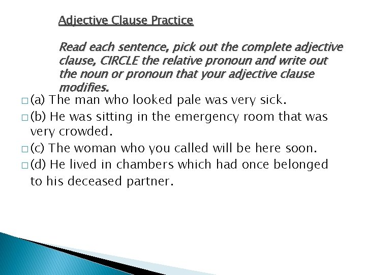 Adjective Clause Practice Read each sentence, pick out the complete adjective clause, CIRCLE the