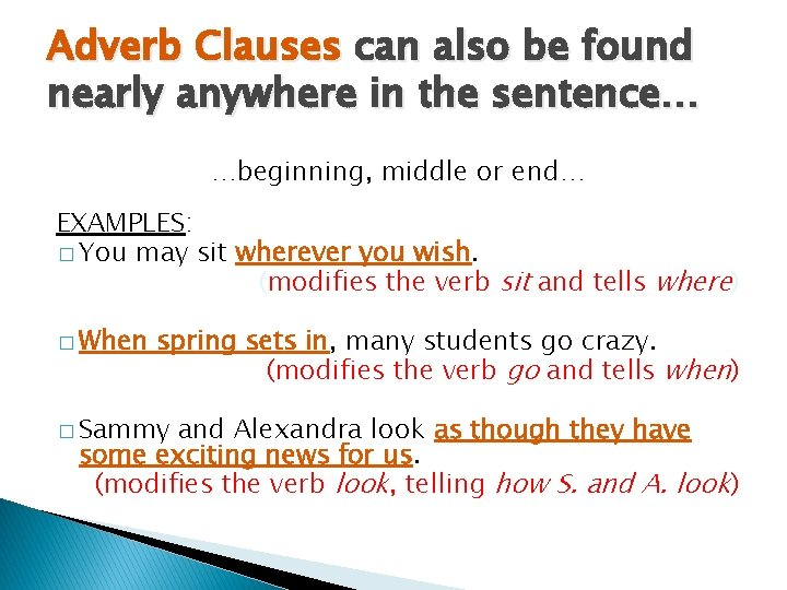 Adverb Clauses can also be found nearly anywhere in the sentence… …beginning, middle or