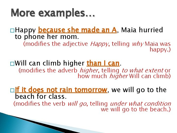 More examples… � Happy because she made an A, Maia hurried to phone her