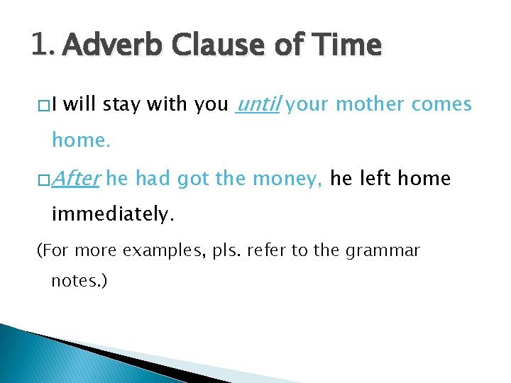 1. Adverb Clause of Time �I will stay with you until your mother comes
