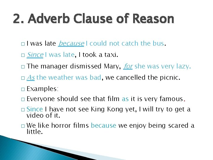 2. Adverb Clause of Reason � I was late because I could not catch