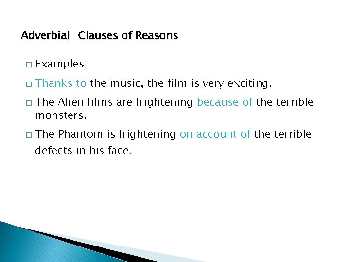 Adverbial Clauses of Reasons � Examples: � Thanks to the music, the film is