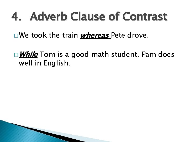 4. Adverb Clause of Contrast � We took the train whereas Pete drove. �