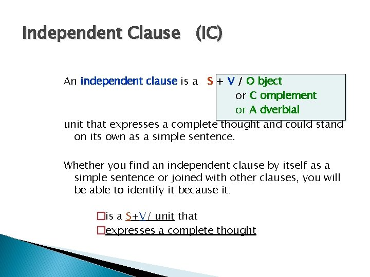 Independent Clause (IC) An independent clause is a S + V / O bject