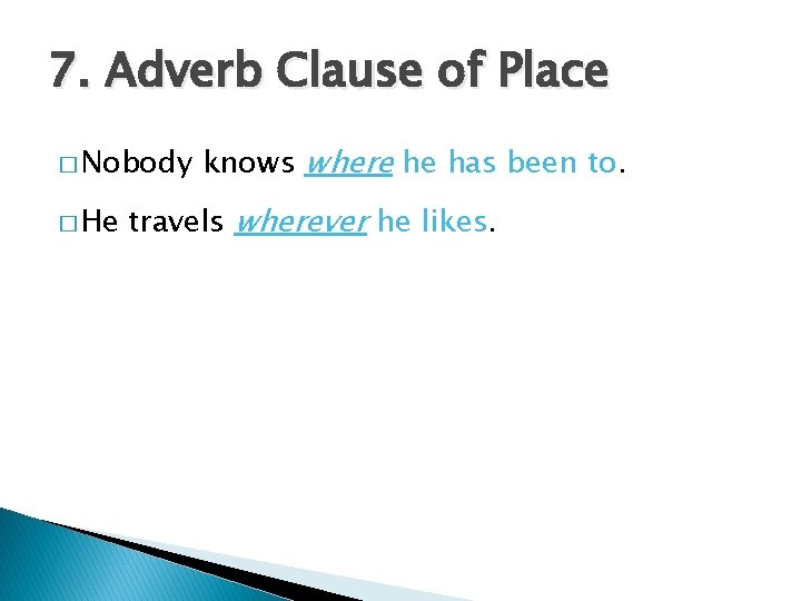 7. Adverb Clause of Place � Nobody � He knows where he has been