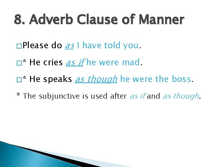 8. Adverb Clause of Manner � Please do as I have told you. �*