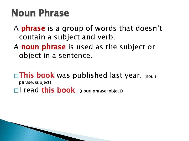 Noun Phrase A phrase is a group of words that doesn't contain a subject