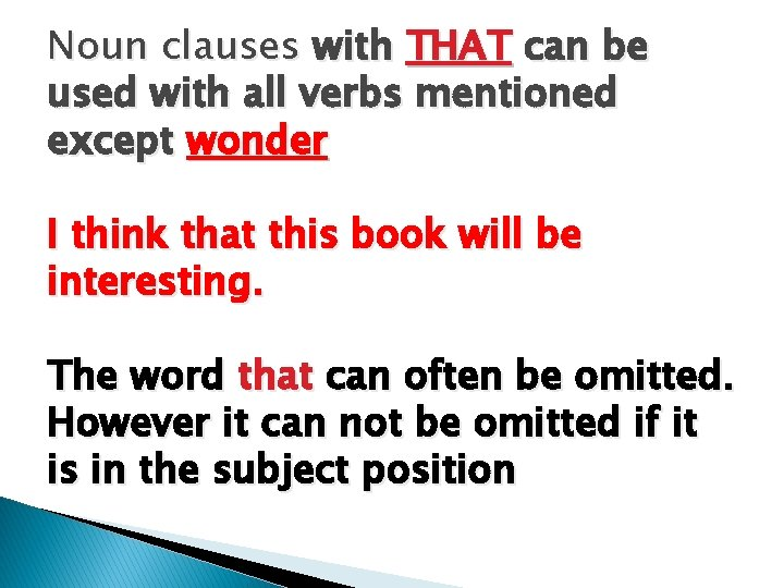 Noun clauses with THAT can be used with all verbs mentioned except wonder I