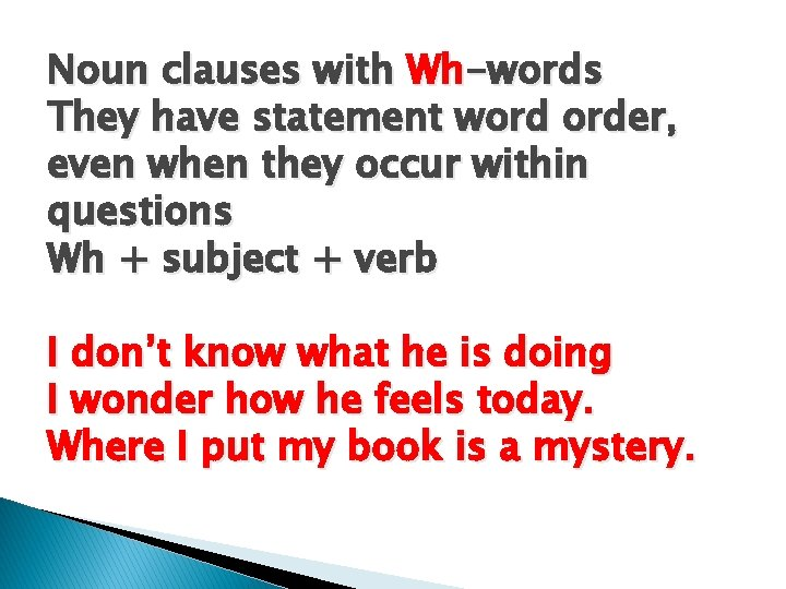 Noun clauses with Wh-words They have statement word order, even when they occur within