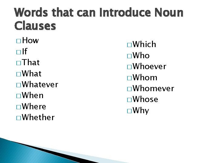 Words that can Introduce Noun Clauses � How � If � That � Whatever