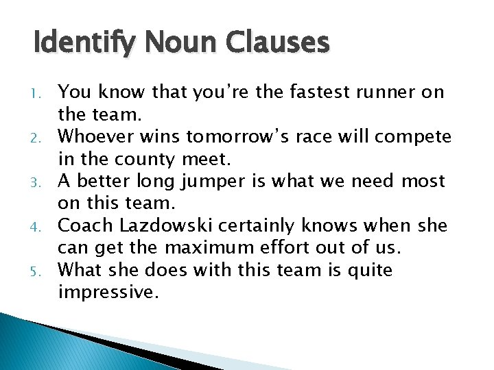 Identify Noun Clauses 1. 2. 3. 4. 5. You know that you're the fastest