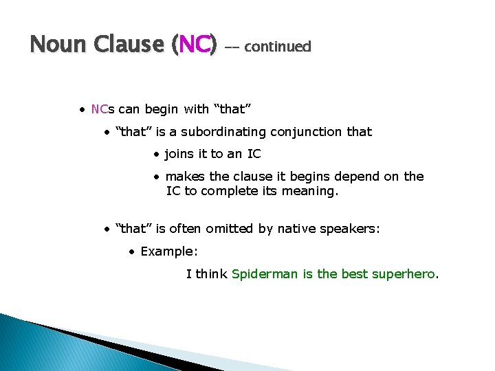 """Noun Clause (NC) -- continued • NCs can begin with """"that"""" • """"that"""" is"""