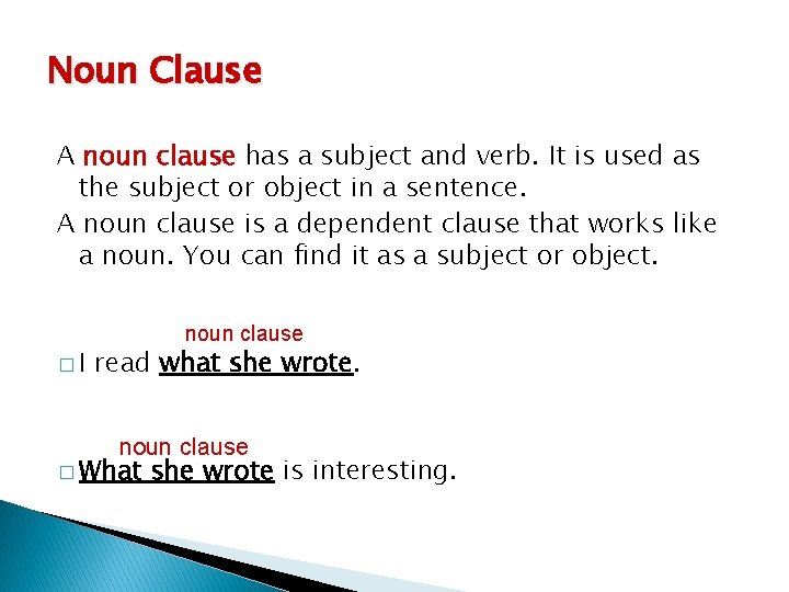 Noun Clause A noun clause has a subject and verb. It is used as
