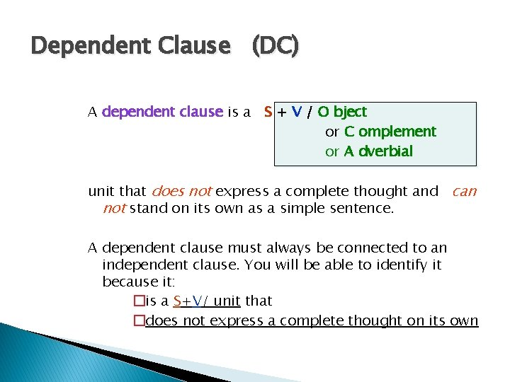 Dependent Clause (DC) A dependent clause is a S + V / O bject