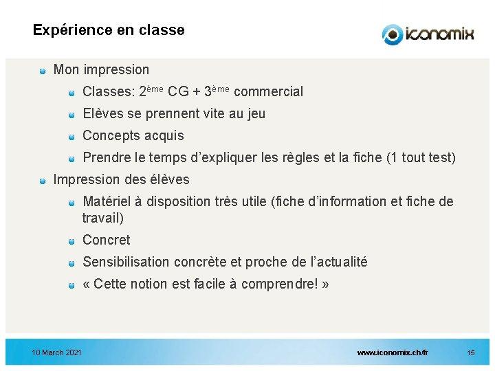 Expérience en classe Mon impression Classes: 2ème CG + 3ème commercial Elèves se prennent