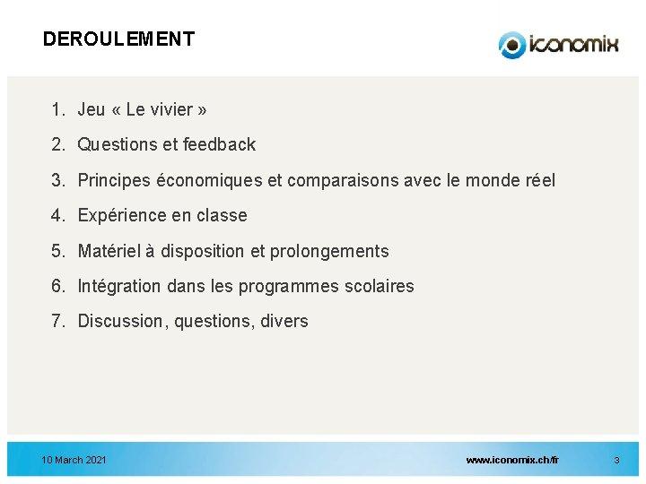 DEROULEMENT 1. Jeu « Le vivier » 2. Questions et feedback 3. Principes économiques
