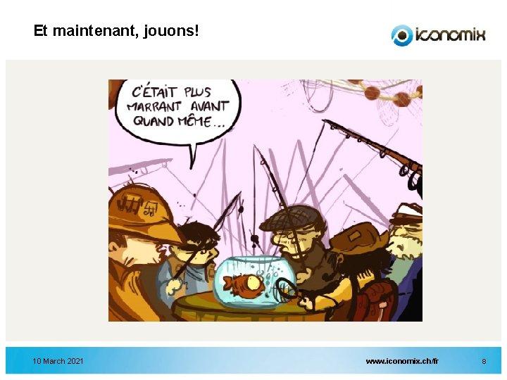 Et maintenant, jouons! 10 March 2021 www. iconomix. ch/fr 8