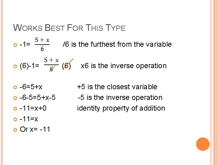 WORKS BEST FOR THIS TYPE -1= /6 is the furthest from the variable (6)-1=