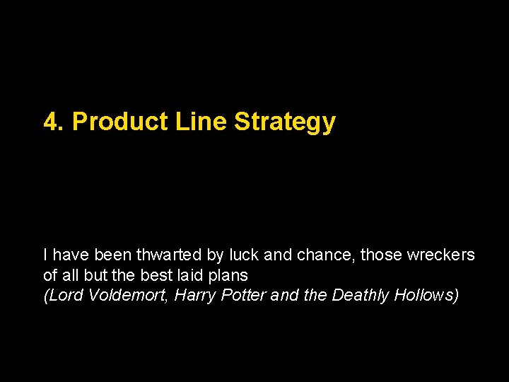 4. Product Line Strategy I have been thwarted by luck and chance, those wreckers