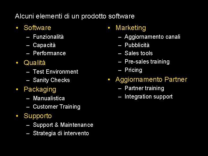 Alcuni elementi di un prodotto software • Software – Funzionalità – Capacità – Performance