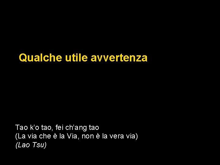 Qualche utile avvertenza Tao k'o tao, fei ch'ang tao (La via che è la