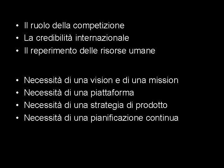 • Il ruolo della competizione • La credibilità internazionale • Il reperimento delle