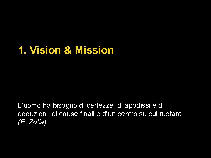 1. Vision & Mission L'uomo ha bisogno di certezze, di apodissi e di deduzioni,